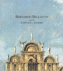 Bernardo Bellotto and the Capitals of Europe