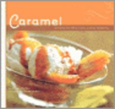 Caramel, Recipes for Deliciously Gooey Desserts Caramel, Recipes for Deliciously Gooey Desserts