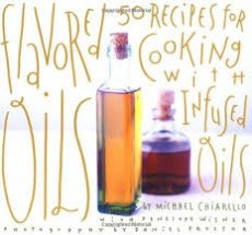 Flavored Oils 50 Recipes for Cooking With Infused Oils