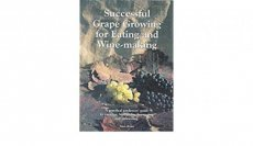Successful Grape Growing for Eating and Winemaking A Practical Gardener's Guide for Varieties, Husbandry, Harvesting and Processing